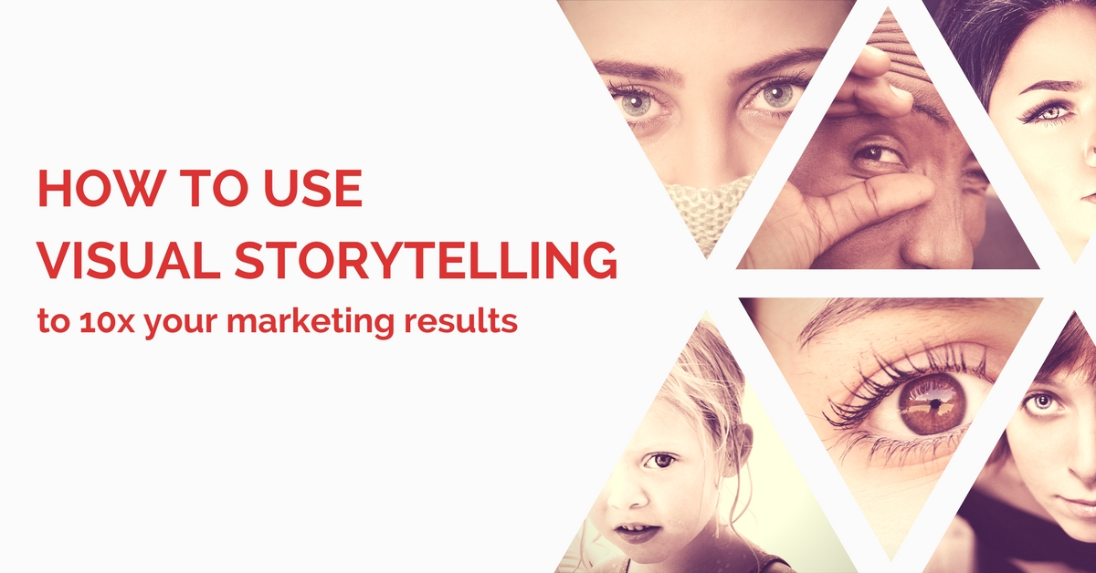 How To Use Visual Storytelling To 10X Your Marketing Results