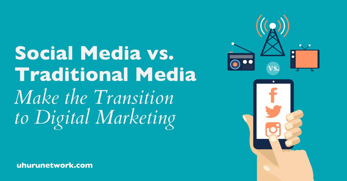 Social Media vs. Traditional Media – Make the Transition to Digital Marketing