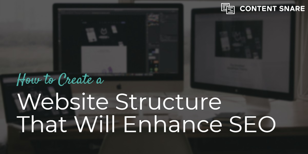 How to Create a Website Structure That Will Enhance SEO – Content Snare