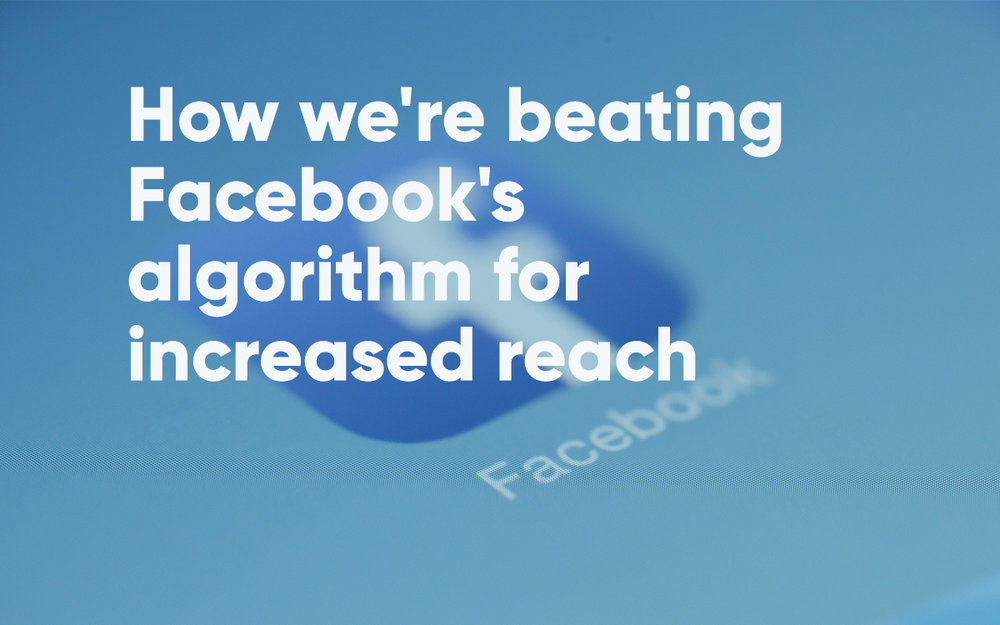 How we're beating Facebook's algorithm for increased reach