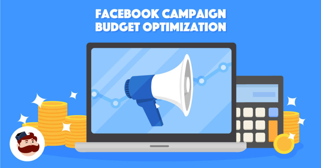 Facebook Campaign Budget Optimization The Ultimate Guide
