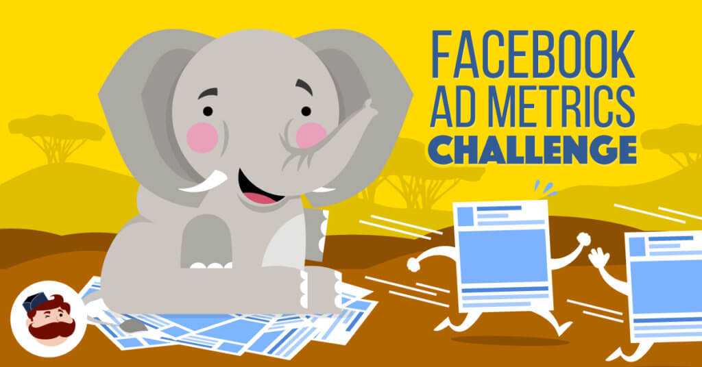 Challenge: Review 8 Facebook Ad Metrics and Improve Your Ad Performance