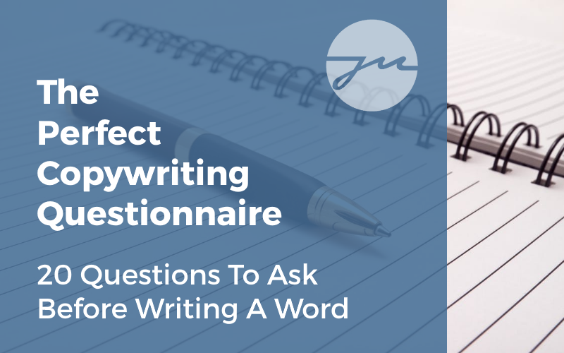 My Copywriting Questionnaire: 20 Questions To Ask Before Writing A Word