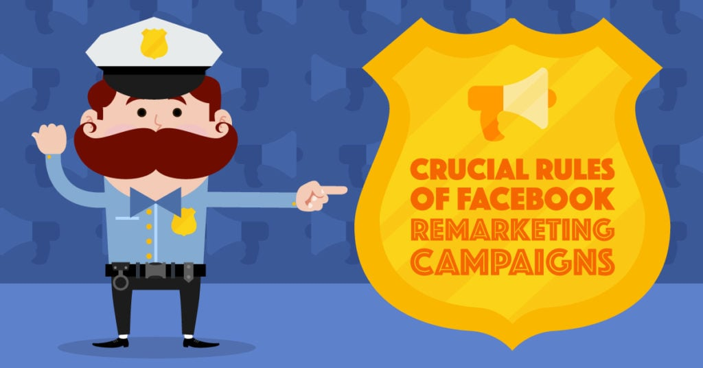 9 Facebook Remarketing Rules to Guarantee Your Success