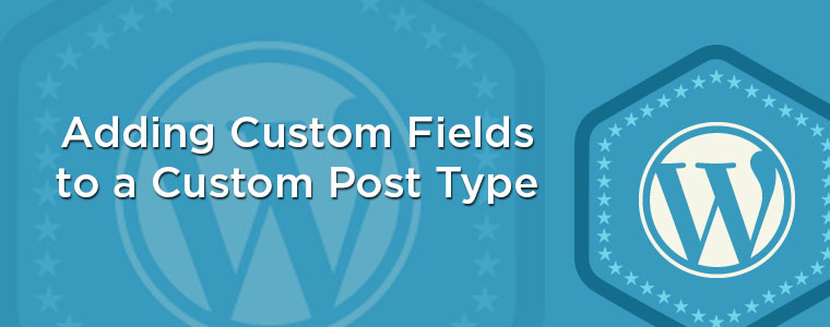 Adding Custom Fields to a Custom Post Type, the Right Way