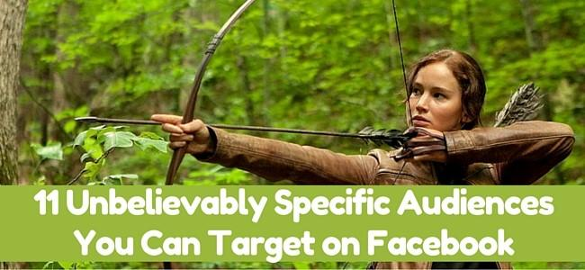 11 Unbelievably Specific Facebook Audiences You Can Target