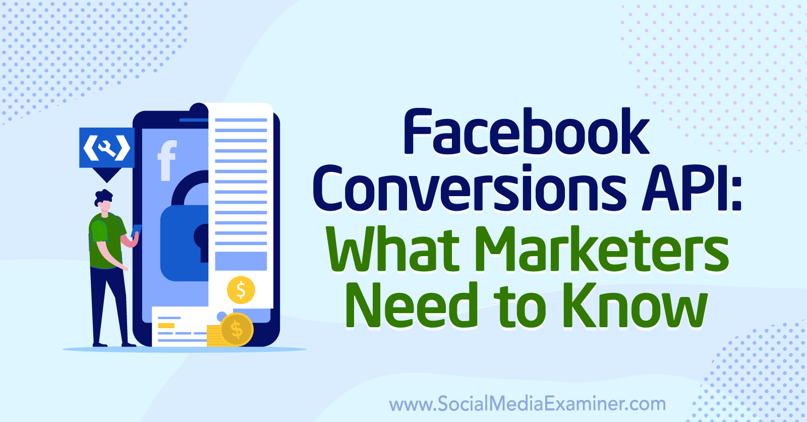 Facebook Conversions API: What Marketers Need to Know by Anne Popolizio on Social Media Examiner.