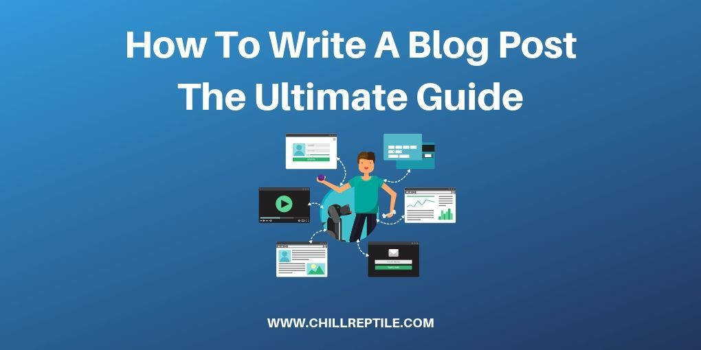 How To Write A Blog Post – The Ultimate Guide