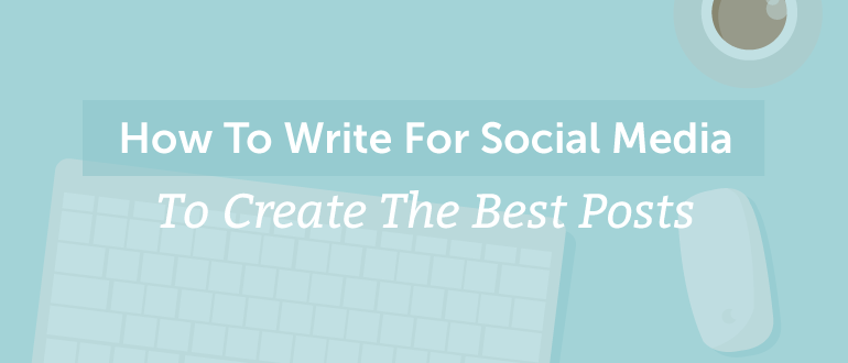 How To Write For Social Media To Create The Best Posts – CoSchedule