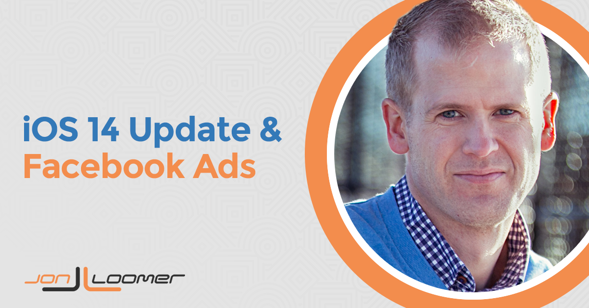 iOS 14 and Facebook Ads: What We Know – Jon Loomer Digital