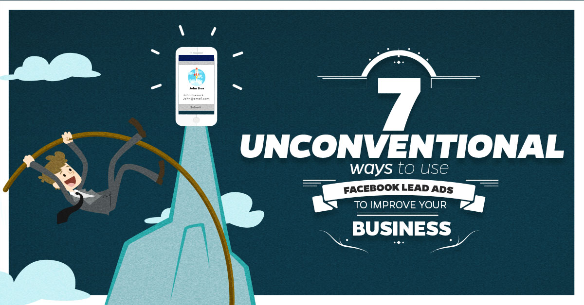 7 unconventional ways to use Facebook Lead Ads to improve your business – LeadsBridge