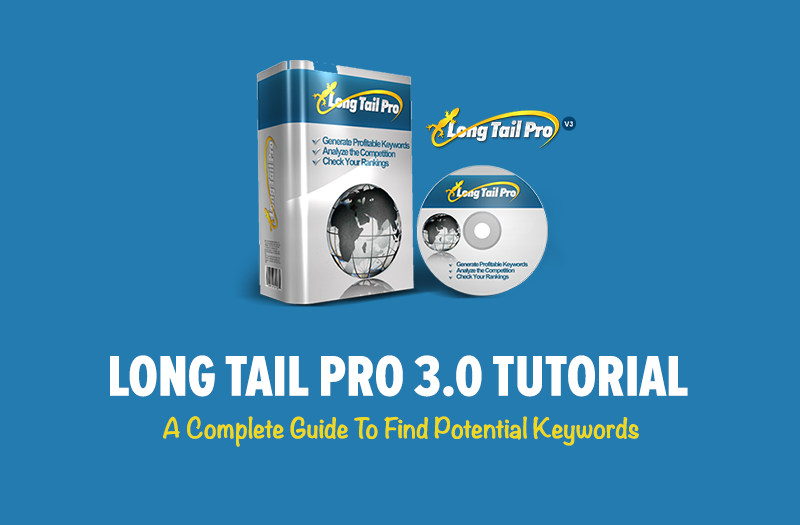 Long Tail Pro Tutorial: A Complete Guide To Find Potential Keywords