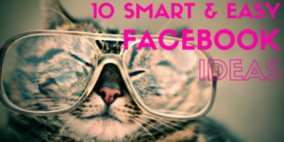 10 Smart & Easy Facebook Marketing Ideas