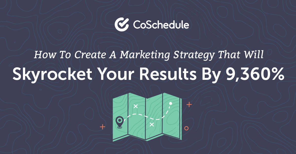 Marketing Strategy: The Best Guide To Skyrocket Results By 9,360% – @CoSchedule
