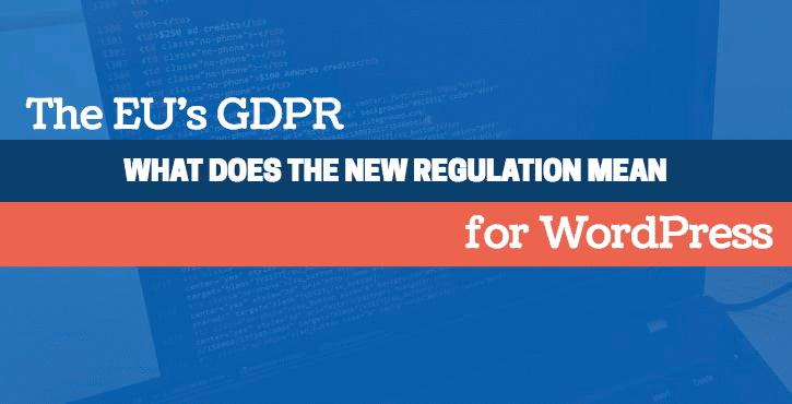 Your WordPress GDPR Guide: What Does the New Data Regulation Mean